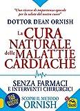 La cura naturale delle malattie cardiache. Senza farmaci e interventi chirurgici. Scopri il metodo Ornish