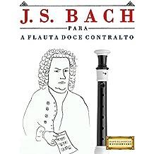 J. S. Bach para a Flauta Doce Contralto: 10 peças fáciles para a Flauta Doce Contralto livro para principiantes (Portuguese Edition)