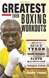 Greatest Ever Boxing Workouts - including Mike Tyson, Manny Pacquiao, Floyd Mayweather, Roberto Duran by Gary Todd (2013-01-31)