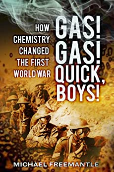 Gas! Gas! Quick Boys: How Chemistry Changed the First World War von [Freemantle, Michael]