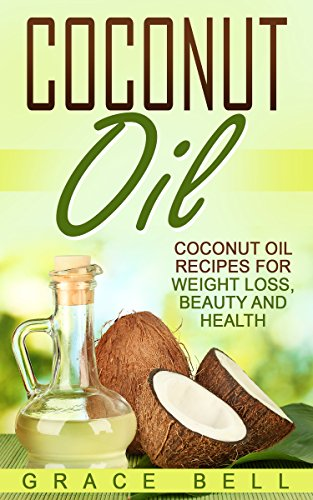 Coconut Oil: Coconut Oil Recipes for Weight Loss, Beauty and Health (English Edition) (Grace Coconut)