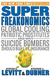 SuperFreakonomics: Global Cooling, Patriotic Prostitutes, and Why Suicide Bombers Should Buy Life Insurance by Levitt, Steven D. (2011) Mass Market Paperback