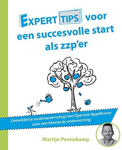 Experttips voor een succesvolle start als zzp\'er (Dutch Edition)