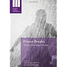 Prison Breaks: Toward a Sociology of Escape (Palgrave Studies in Prisons and Penology)
