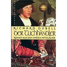 Der Tuchhändler: Roman aus dem späten Mittelalter