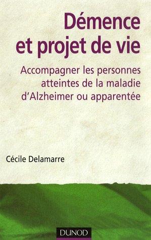 Démence et projet de vie : Accompagner les personnes atteintes de la maladie d'Alzheimer ou apparentée