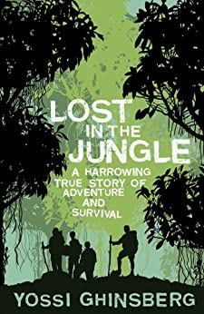 Lost in the Jungle: A Harrowing True Story of Adventure and Survival (English Edition) de [Ghinsberg, Yossi]