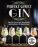 Gin perfekt gemixt: Das Gin Buch inkl. klassischer und moderner Cocktailrezepte