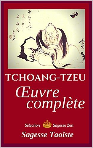 Oeuvre complète de Tchouang-Tseu (annoté): Sagesse Taoïste par Tchoang Tzeu