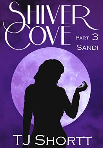 ebook: Shiver Cove, Part 3: Sandi (B013W8N62A)
