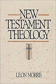 New Testament Theology by [Morris, Leon]