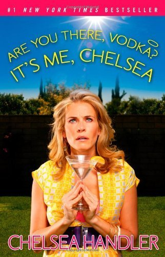 Are You There, Vodka? It's Me, Chelsea by Handler, Chelsea (2009) Paperback