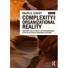 Complexity and Organizational Reality: Uncertainty and the Need to Rethink Management after the Collapse of Investment Capitalism by Ralph D. Stacey (2010-02-03)