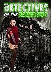 Detectives of the Fantastic: volume Ii