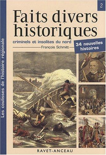 Faits divers historiques, criminels et insolites du nord de la France : Tome 2 par François Schmitt
