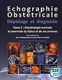 Echographie obstétricale, dépistage et diagnostic - Tome 2, Morphologie normale et anormale du foetus et de ses annexes