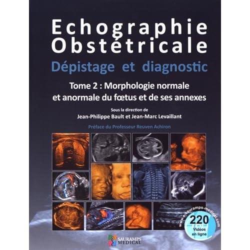 Echographie obstétricale, dépistage et diagnostic : Tome 2, Morphologie normale et anormale du foetus et de ses annexes