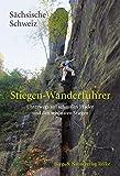 Stiegen-Wanderführer Sächsische Schweiz: Unterwegs auf schmalen Pfaden und den schönsten Stiegen