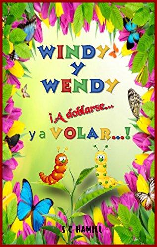 Windy y Wendy ¡A doblarse... y a Volar...!   (SPANISH VERSION): Ideal para enseñar a los niños, cómo una oruga se convierte en una hermosa mariposa.