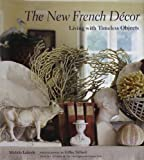The New French Decor: Living With Timeless Objects