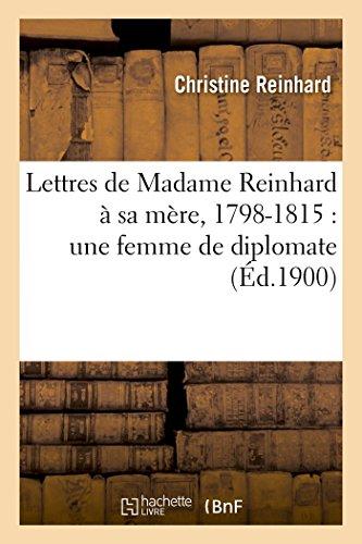 Lettres de Madame Reinhard à sa mère, 1798-1815 : une femme de diplomate par Christine Reinhard