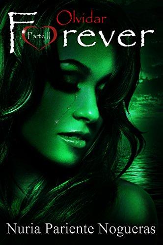 Olvidar Forever (Parte II Saga Forever): ADICTIVA DESDE LA PRIMERA PÁGINA... A NADIE DEJARÁ INDIFERENTE... por Nuria Pariente Nogueras