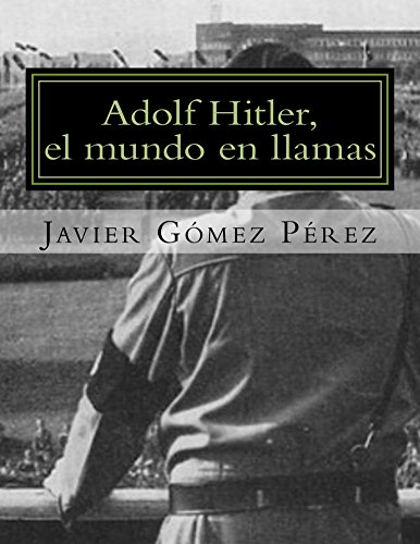 Adolf Hitler, el mundo en llamas (Spanish Edition)
