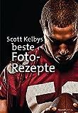 Scott Kelbys beste Foto-Rezepte - Scott Kelby