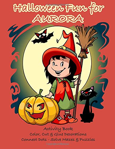 Halloween Fun for Aurora Activity Book: Color, Cut & Glue Decorations - Connect Dots - Solve Mazes & Puzzles (Personalized Books for Children)