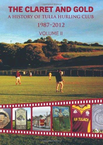 The Claret and Gold: 1987 - 2012 II: A History of Tulla Hurling Club di Karl Quinn,Philip Brennan