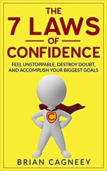 Confidence: The 7 Laws of Confidence: Feel Unstoppable, Destroy Doubt, And Accomplish Your Biggest Goals (7 Laws, Confidence, Self-Esteem Books, Confidence Game, Success Mindset) by [Cagneey, Brian]
