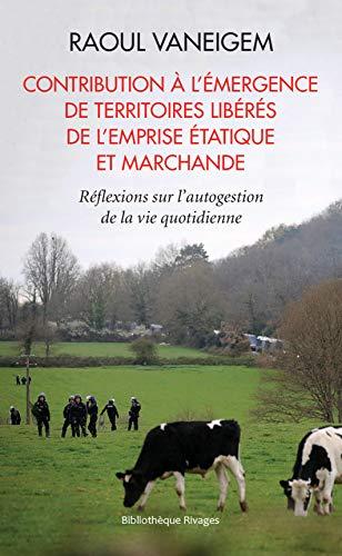 Contribution à l'émergence de territoires libérés de l'emprise étatique et marchande: Réflexions sur l'autogestion de la vie quotidienne (Bibliothèque Rivages)