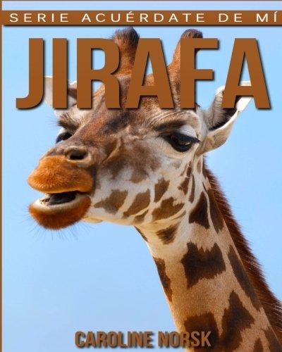 Jirafa: Libro de imágenes asombrosas y datos curiosos sobre los Jirafa para niños (Serie Acuérdate de mí)