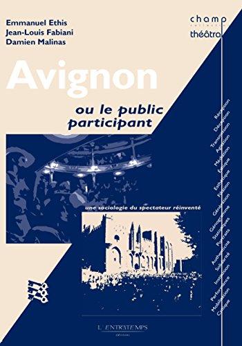 Avignon ou le public participant: Une sociologie du spectateur réinventé - Champ théâtral