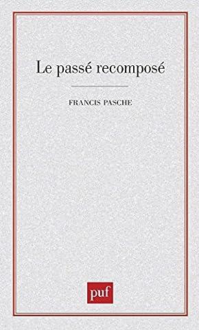 LE PASSE RECOMPOSE . Pensées, mythes, praxis