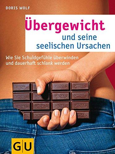 Übergewicht und seine seelischen Ursachen: Wie Sie Schuldgefühle überwinden und dauerhaft schlank werden (GU Mind & Soul Textratgeber)