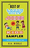 The Best of Laugh Yourself Silly Jokes for Kids Sampler: Children's Juvenile Humor Ages 6-14 Riddles Knock-Knock Jokes