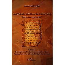 L'Afrique, berceau de l'écriture. Volume 1: Et ses manuscrits en péril - Des origines de l'écriture aux manuscrits anciens (Egypte pharaonique, Sahara, Sénégal, Ghana, Niger)