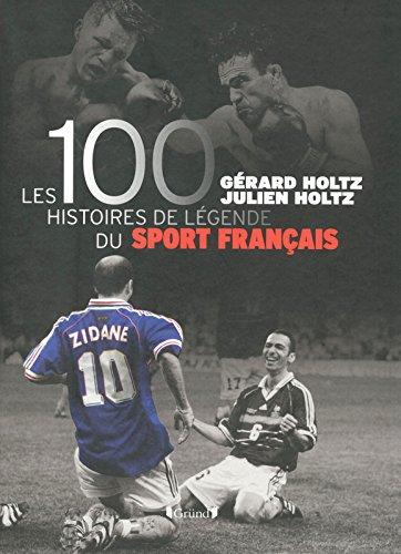 100 Histoires de Lgende du Sport Franais