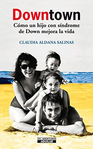 Downtown: Cómo un hijo con síndrome Down mejora la vida por Claudia Aldana