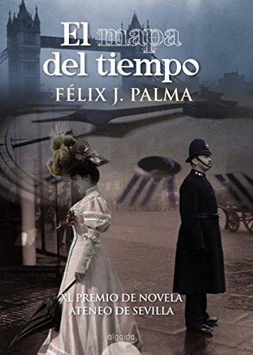 El mapa del tiempo (Algaida Literaria - Premio Ateneo De Sevilla) por Félix J. Palma