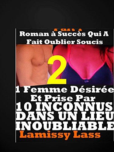 Couverture du livre UNE FEMME PRISE Désirée Et Prise Par 10 Inconnus Dans Un Lieu inoubliable : Vol 2: HISTOIRE érotique CHAUDE POUR ADULTES(-18)