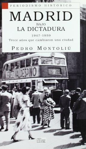Madrid bajo la Dictadura 1947-1959 (Periodismo Histórico) por Pedro Montoliú Camps