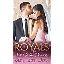 Royals: Wed To The Prince: By Royal Command / The Princess and the Outlaw / The Prince's Secret Bride (Mills & Boon M&B)