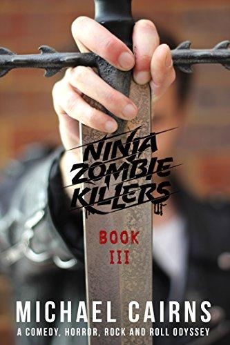 Ninja Zombie Killers III: A Comedy, Horror, Rock and Rock ...