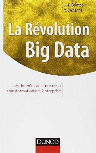 La Révolution Big data - Les données au coeur de la transformation de l'entreprise par Yves Eychenne