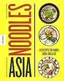 Asia Noodles: 150 Rezepte für Ramen, Udon, Soba & Co - Chihiro Masui, Minh-Tâm Trân, Margot Zhang