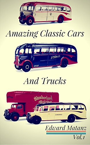 Picture Cars : Photo Book Amazing Classic Cars And Trucks: Classic Cars Decor ,Classic Cars Model, Classic Cars Poster ,Class Bus Toy ,Class Truck Models ... Kits to Build and Paint 1) (English Edition)