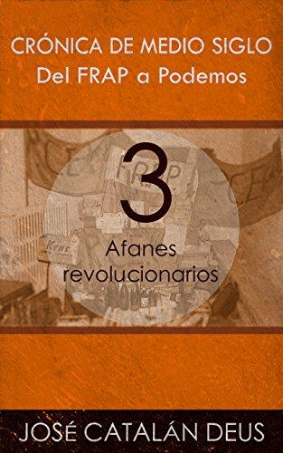 Afanes revolucionarios (Del FRAP a Podemos. Crónica de medio siglo nº 3)