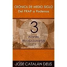 Del FRAP a Podemos. Crónica de medio siglo: 3. Afanes revolucionarios (Un viaje por la historia reciente con Ricardo Acero y sus compañeros)